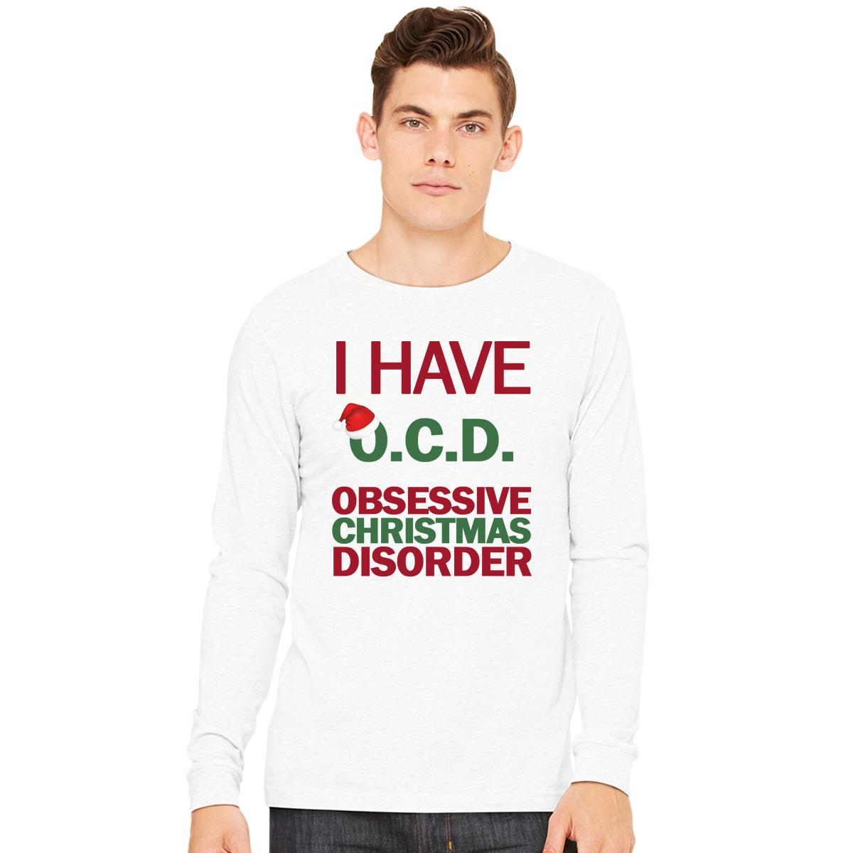 I Have O.C.D. Obsessive Christmas Disorder Long Sleeve T-shirt ...