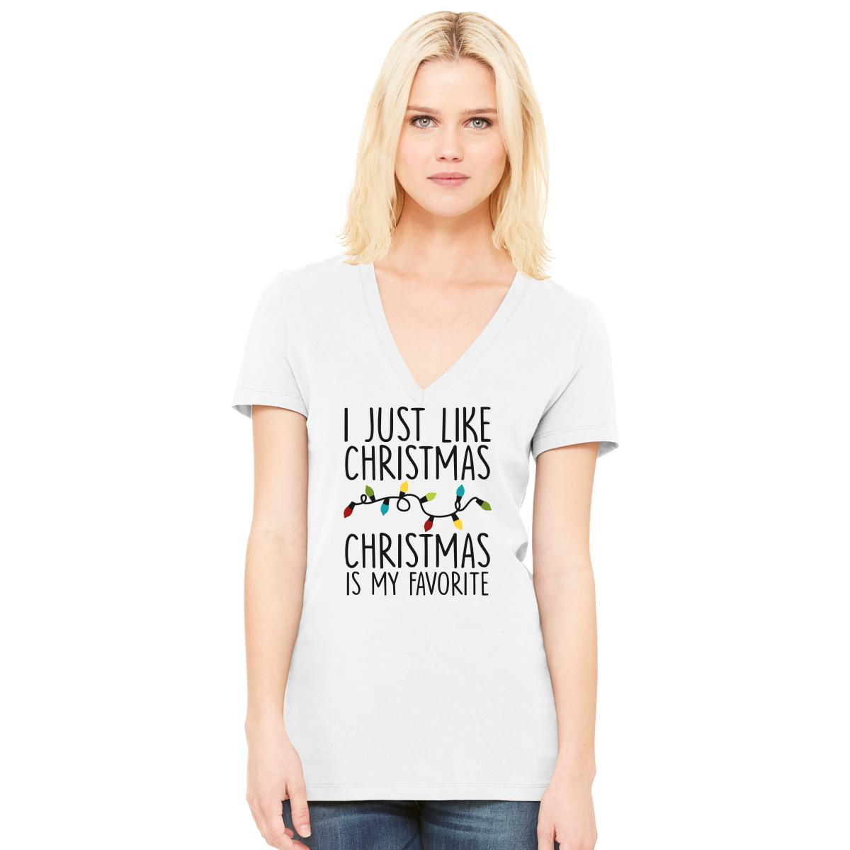 I Just Like Christmas Christmas Is My Favorite Women\'s V-Neck T ...