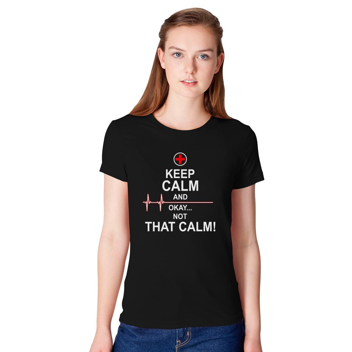 Keep Calm And Okay Not That Calm Womens T Shirt Customon