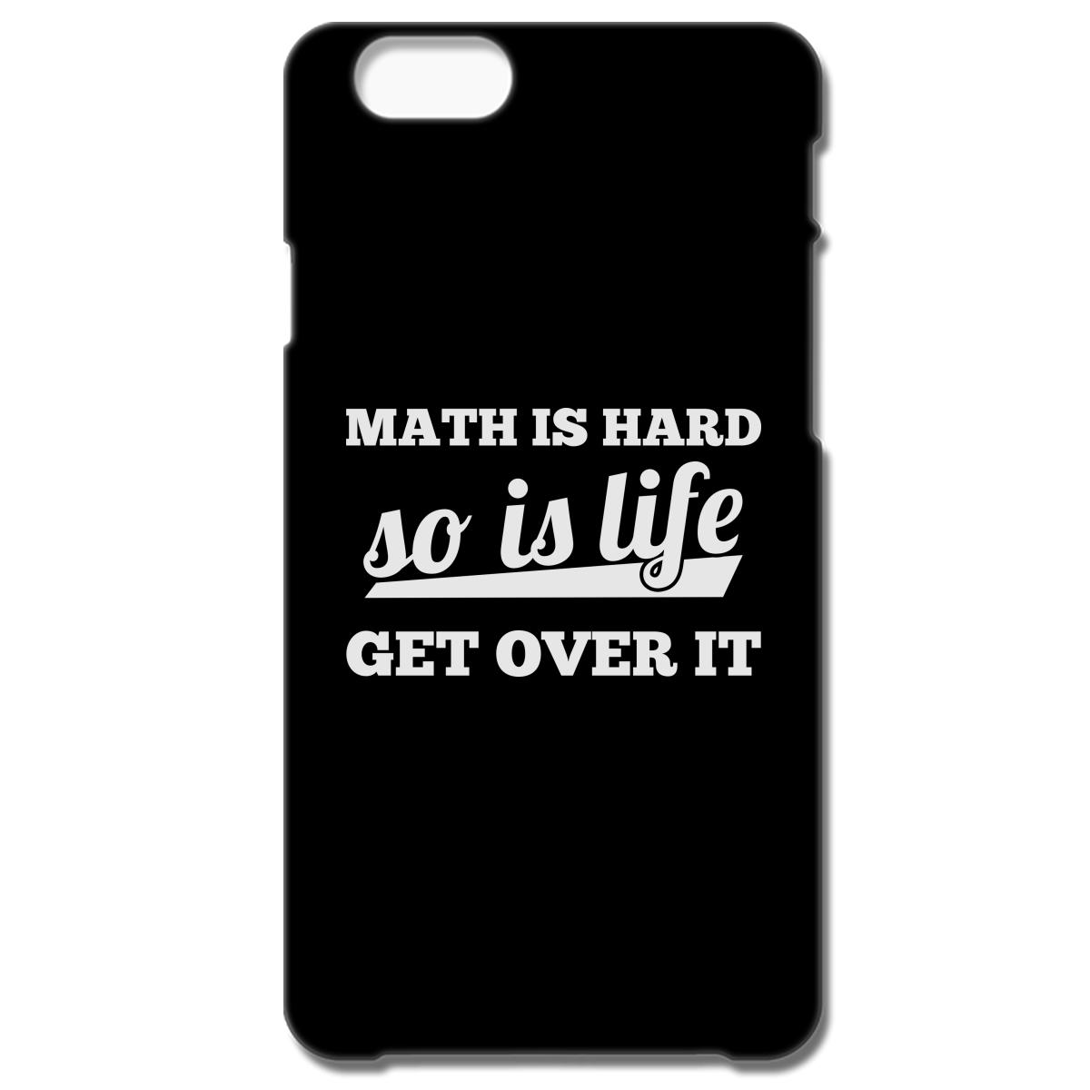 math is hard so is life get over it iphone 6/6s case | customon