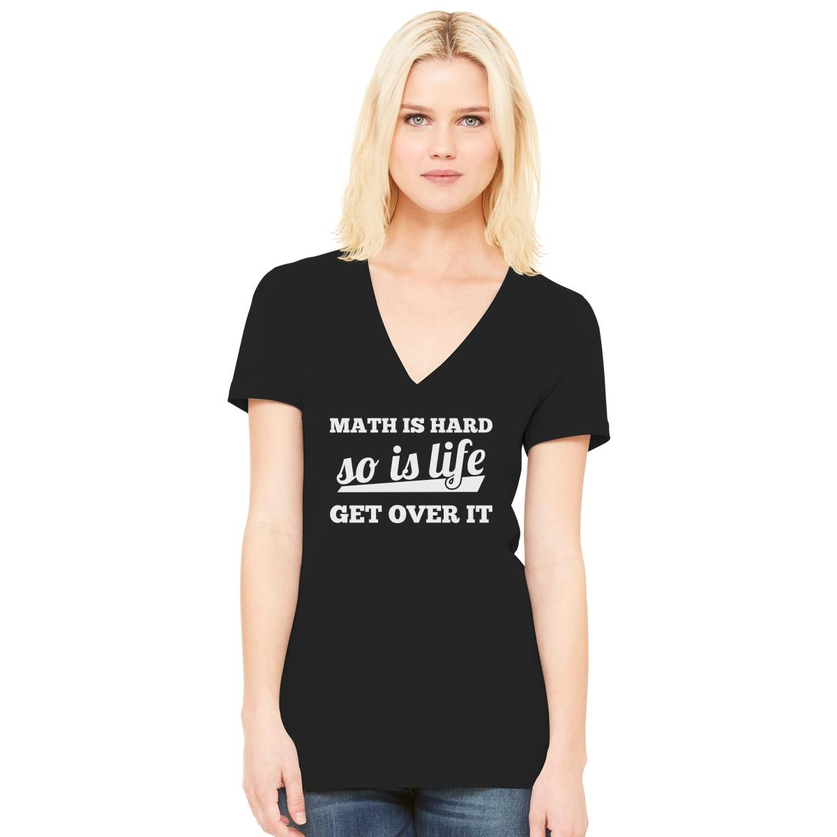 math is hard so is life get over it women's v-neck t-shirt