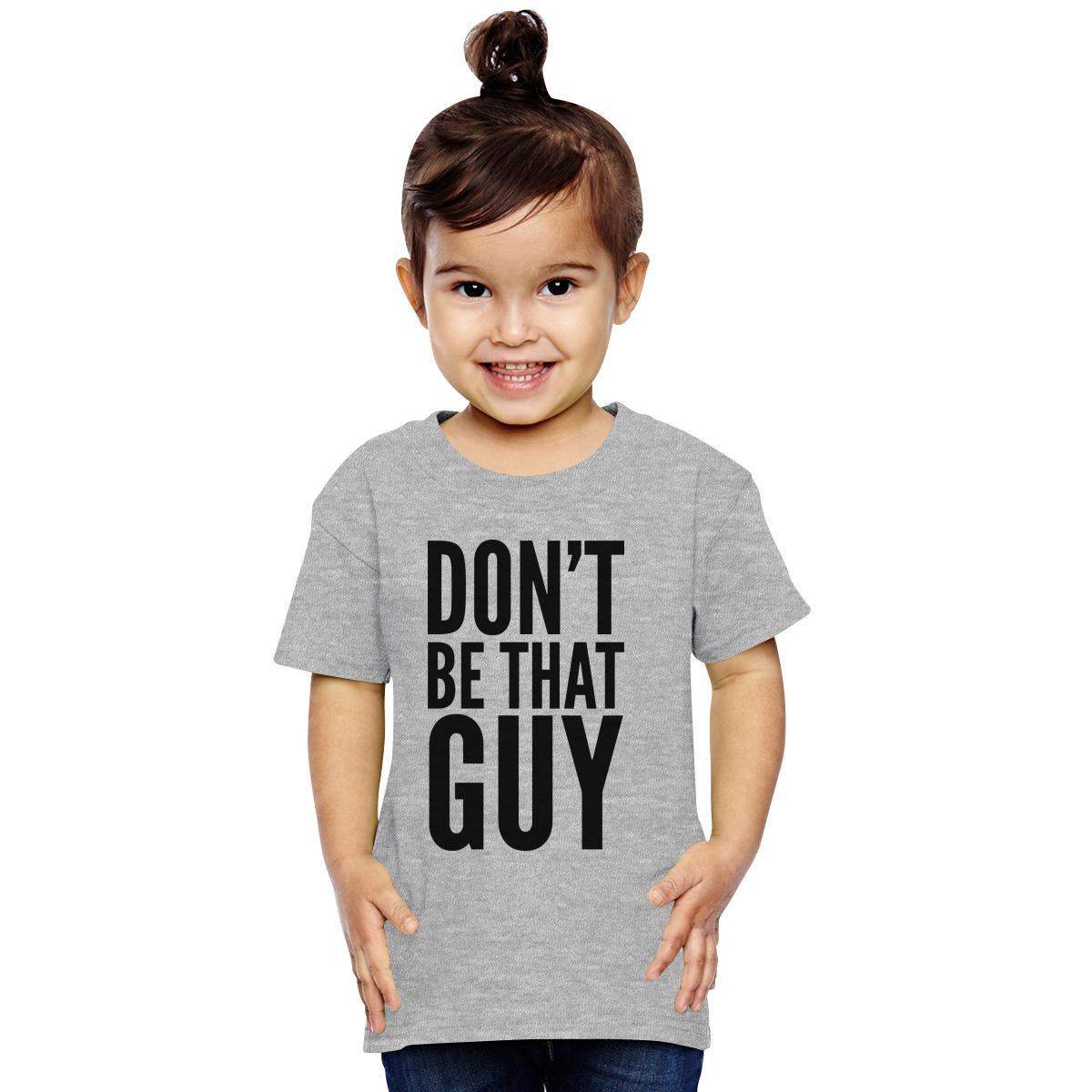 a4c128688539f Don t be that guy Toddler T-shirt